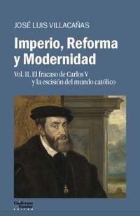 Imperio, Reforma Y Modernidad 2 - El Fracaso De Carlos V Y La Escision Del Mundo Catolico - Jose Luis Villacañas Berlanga