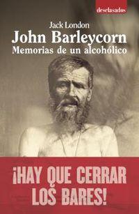 JOHN BARLEYCORN - MEMORIAS DE UN ALCOHOLICO