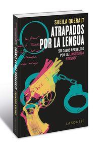 ATRAPADOS POR LA LENGUA - 50 CASOS RESUELTOS POR LA LINGUISTICA FORENSE