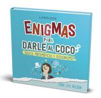 ENIGMAS PARA DARLE AL COCO - LOGICA, MATEMTICAS E ILUSIONISMO