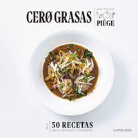 cero grasas - 50 recetas ligeras, deliciosas y contrastadas - Jean-François Piege