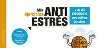 MIS EJERCICIOS ANTIESTRES + DE 80 EJERCICIOS PARA CULTIVAR LA CALMA