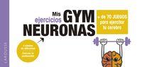 GYM NEURONAS + DE 70 JUEGOS PARA EJERCITAR TU CEREBRO