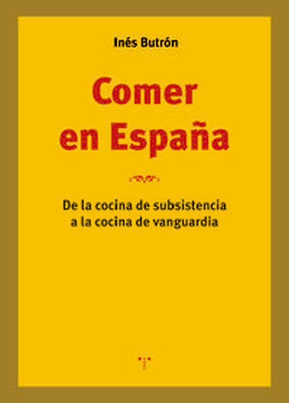 COMER EN ESPAÑA - DE LA COCINA DE SUBSISTENCIA A LA COCINA DE VANGUARDIA