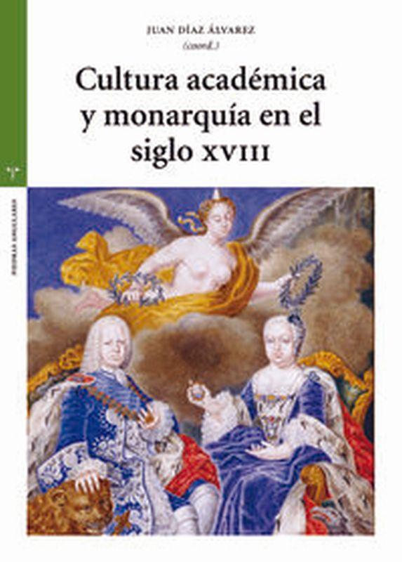 CULTURA ACADEMICA Y MONARQUIA EN EL SIGLO XVIII