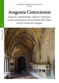 ARAGONIA CISTERCIENSIS - ESPACIO, ARQUITECTURA, MUSICA Y FUNCION EN LOS MONASTERIOS DE LA ORDEN DEL CISTER EN LA CORONA DE ARAGON