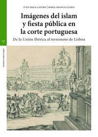 IMAGENES DEL ISLAM Y FIESTA PUBLICA EN LA CORTE PORTUGUESA - DE LA UNION IBERICA AL TERREMOTO DE LISBOA