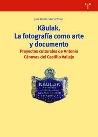 KAULAK - LA FOTOGRAFIA COMO ARTE Y DOCUMENTO - PROYECTOS CULTURALES DE ANTONIO CANOVAS DEL CASTILLO VALLEJO