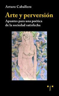 ARTE Y PERVERSION - APUNTES PARA UNA POETICA DE LA SOCIEDAD SATISFECHA