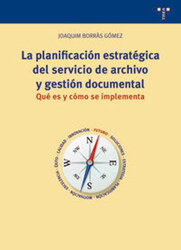 LA PLANIFICACION ESTRATEGICA DEL SERVICIO DE ARCHIVO Y GESTION DOCUMENTAL - QUE ES Y COMO SE IMPLEMENTA