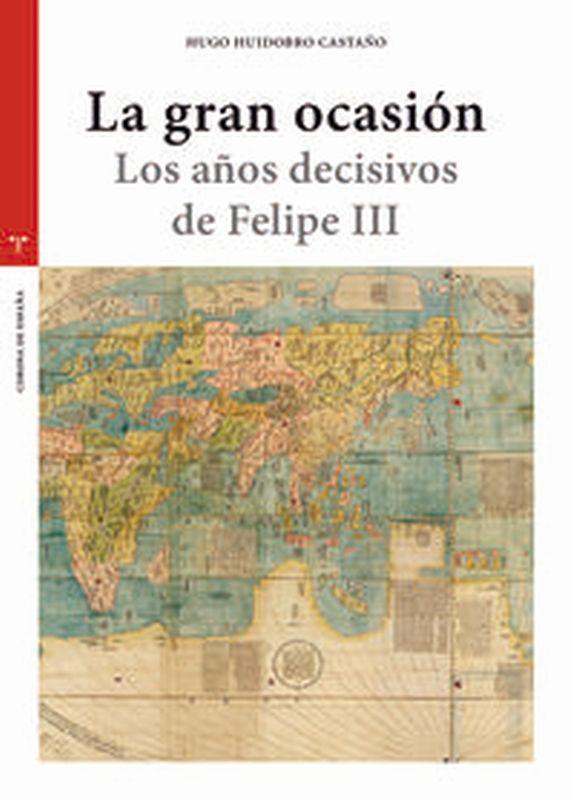 LA GRAN OCASION - LOS AÑOS DECISIVOS DE FELIPE III