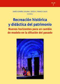 RECREACION HISTORICA Y DIDACTICA DEL PATRIMONIO - NUEVOS HORIZONTES PARA UN CAMBIO DE MODELO EN LA DIFUSION DEL PASADO