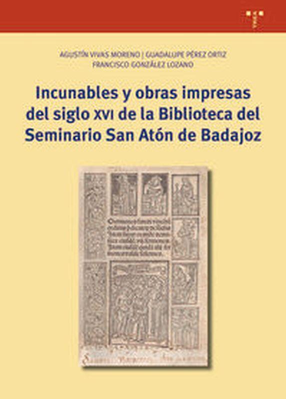 INCUNABLES Y OBRAS IMPRESAS DEL SIGLO XVI DE LA BIBLIOTECA DEL SEMINARIO SAN ATON DE BADAJOZ