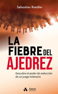 LA FIEBRE DEL AJEDREZ - DESCUBRE EL PODER DE SEDUCCION DE UN JUEGO MILENARIO