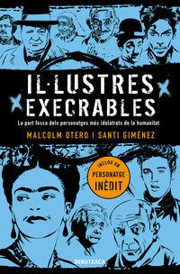 ILLUSTRES EXECRABLES - LA PART FOSCA DELS PERSONATGES MES IDOLATRATS DE LA HUMANITAT