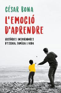 L'EMOCIO D'APRENDRE - HISTORIES INSPIRADORES D'ESCOLA, FAMILIA I VIDA