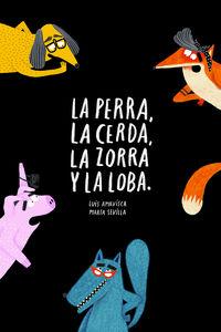 PERRA, LA CERDA, LA ZORRA Y LA LOBA, LA