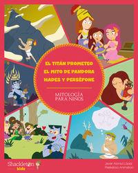 TITAN PROMETEO, EL / MITO DE PANDORA, EL / HADES Y PERSEFONE