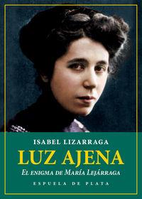 Luz Ajena - El Enigma De Maria Lejarraga - Isabel Lizarraga Vizcarra