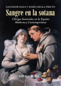 SANGRE EN LA SOTANA - CLERIGOS HOMICIDAS EN LA ESPAÑA MODERNA Y CONTEMPORANEA
