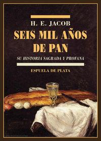 SEIS MIL AÑOS DE PAN - SU HISTORIA SAGRADA Y PROFANA