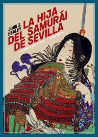 La hija del samurai de sevilla - John J. Healey