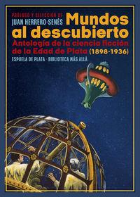 MUNDOS AL DESCUBIERTO - ANTOLOGIA DE LA CIENCIA FICCION DE LA EDAD DE PLATA (1898-1936)