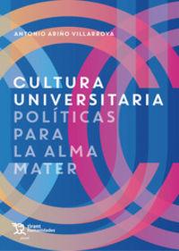 Cultura Universitaria - Politicas Para La Alma Mater - Antonio Ariño Villarroya