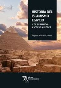 HISTORIA DEL ISLAMISMO EGIPCIO - Y DE SU FALLIDO ASCENSO AL PODER