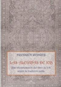 ALEGRIAS DE JOB, LAS - UNA INTERPRETACION DEL LIBRO DE JOB SEGUN LA TRADICION JUDIA