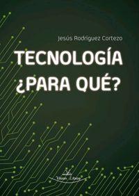 TECNOLOGIA, ¿PARA QUE?