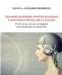 TRANSHUMANISMO, POSTHUMANISMO Y DOCTRINA SOCIAL DE LA IGLESIA - EL MITO DE LAS CIENCIAS CONVERGENTES COMO FUENTE PARA UN MUNDO FELIZ