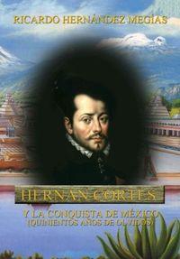 HERNAN CORTES Y LA CONQUISTA DE MEXICO - (QUINIENTOS AÑOS DE OLVIDOS)