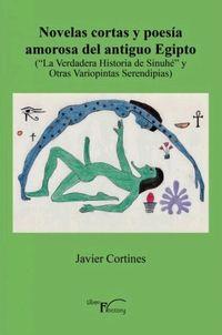 NOVELAS CORTAS Y POESIA AMOROSA DEL ANTIGUO EGIPTO - ('LA VERDADERA HISTORIA DE SINUHE' Y OTRAS VARIOPINTAS SERENDIPIAS)