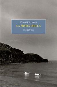 Misma Orilla, La (premio De Novela Breve Juan March Cencillo 2020) - Francisco Baena
