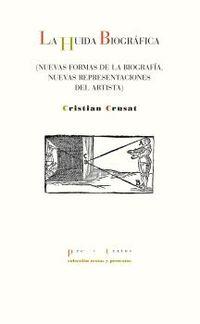 huida biografica, la - nuevas formas de la biografia, nuevas representaciones del artista - Cristian Crusat