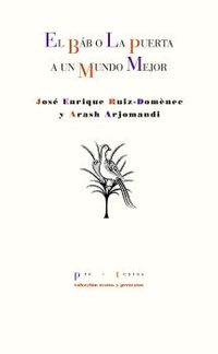 El bab o la puerta a un mundo mejor - Arash Arjomandi / Jose Enrique Ruiz-Domenec