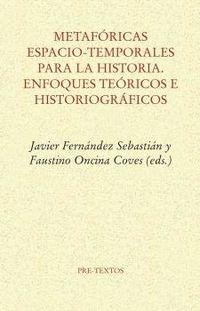 metaforicas espacio-temporales para la historia - enfoques teoricos e historiograficos - Aa. Vv.