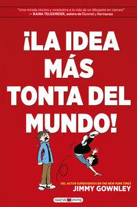¡LA IDEA MAS TONTA DEL MUNDO!