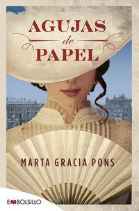 agujas de papel - el inesperado viaje lleno de aventuras e intrigas de una joven que lucha por ver cumplidos sus sueños - Marta Gracia Pons
