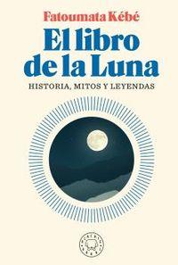 LIBRO DE LA LUNA, EL - HISTORIA, MITOS Y LEYENDAS