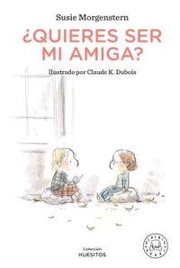 ¿quieres ser mi amiga? - Susie Morgenstern / Claude K. Dubois (il. )