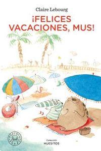 ¡felices vacaciones, mus! - Claire Lebourg