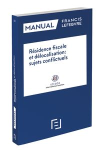 MANUAL RESIDENCE FISCALE ET DELOCALISATION - SUJETS CONFLICTUELS