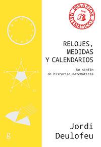 RELOJES, MEDIDAS Y CALENDARIOS - UN SINFIN DE HISTORIAS MATEMATICAS