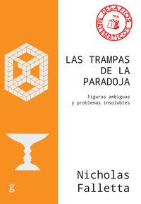 TRAMPAS DE LA PARADOJA, LAS - FIGURAS AMBIGUAS Y PROBLEMAS INSOLUBLES