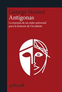ANTIGONAS - LA TRAVESIA DE UN MITO UNIVERSAL PARA LA HISTORIA DE OCCIDENTE