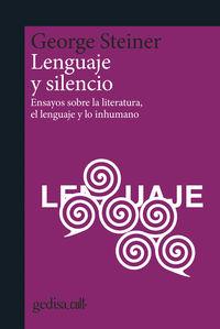 LENGUAJE Y SILENCIO - ENSAYOS SOBRE LA LITERATURA, EL LENGUAJES Y LO INHUMANO