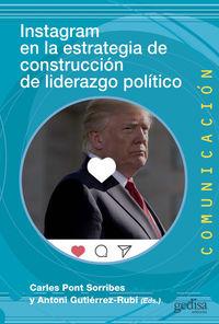 instagram en la estrategia de construccion de liderazgo politico - Carles Pont Sorribes (ed. ) / Antoni Gutierrez-Rubi (ed. )