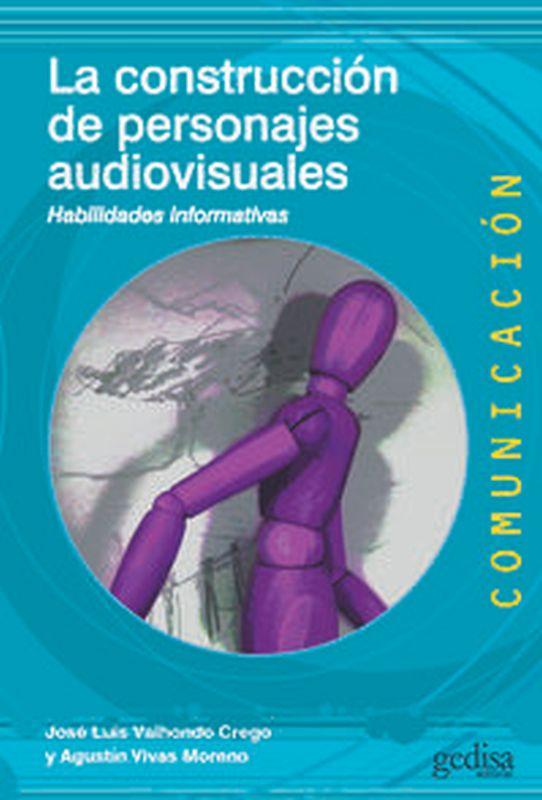 construccion de personajes audiovisuales, la - habilidades informativas - Jose Luis Valhondo Crego / Agustin Vivas Moreno